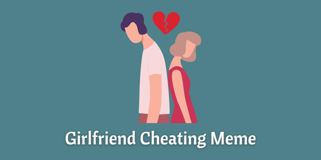 Girlfriend Cheating Meme