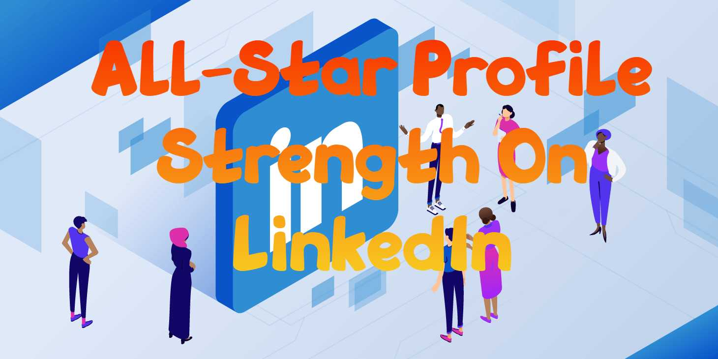 Comment atteindre la force du profil All-Star sur LinkedIn: le guide ultime